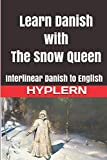 Learn Danish with The Snow Queen: Interlinear Danish to English (Learn Danish with Interlinear Stories for Beginners and Advanced Readers, Band 6) - Kees Van den End