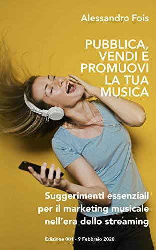 Pubblica, Promuovi e Vendi la Tua Musica: Suggerimenti essenziali per il Marketing Musicale nell'era dello Streaming (Studio di Registrazione Vol. 2)