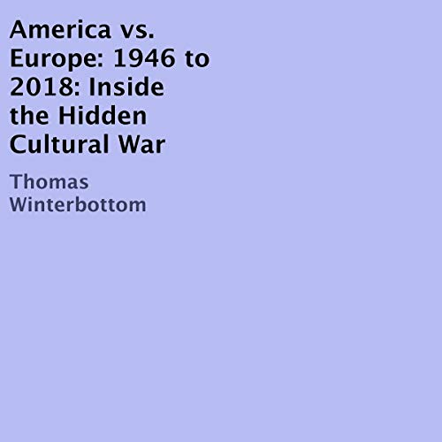 America vs. Europe: 1946 to 2018: Inside the Hidden Cultural War audiobook cover art