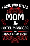 I Have Two Titles Mom & Hotel Manager And I Rock Them Both: Blank Line Notebook Gift For Mom/ Inspirational Notebook for Hotel Manager Educators Who ... Birthday, Valentine's Day Funny Gift Ideas