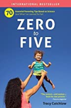 Zero to Five: 70 Essential Parenting Tips Based on Science
