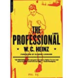 [The Professional: A Novel] [by: W.C. Heinz]