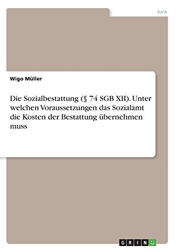 Die Sozialbestattung (§ 74 SGB XII). Unter welchen Voraussetzungen das Sozialamt die Kosten der Bestattung übernehmen muss