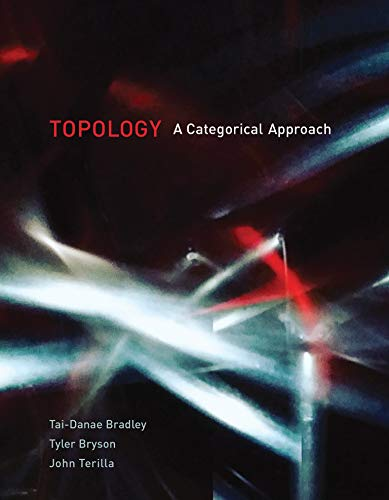 Compare Textbook Prices for Topology: A Categorical Approach  ISBN 9780262539357 by Bradley, Tai-Danae,Bryson, Tyler,Terilla, John