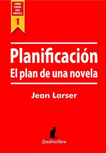 Cómo crear una novela. Planificación eBook: Larser, Jean ...