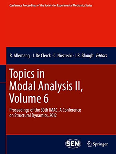 Topics in Modal Analysis II, Volume 6: Proceedings of the 30th IMAC, A Conference on Structural Dynamics, 2012 (Conference Proceedings of the Society for Experimental Mechanics Series)