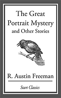 The Great Portrait Mystery: And Other Stories by [R. Austin Freeman]