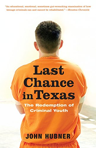 Compare Textbook Prices for Last Chance in Texas: The Redemption of Criminal Youth Reprint Edition ISBN 9780375759987 by Hubner, John