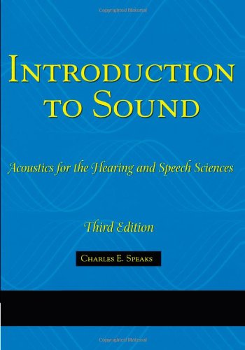 Compare Textbook Prices for Introduction To Sound: Acoustics for the Hearing and Speech Sciences Singular Textbook Series 3 Edition ISBN 9781565939790 by Speaks, Charles E.