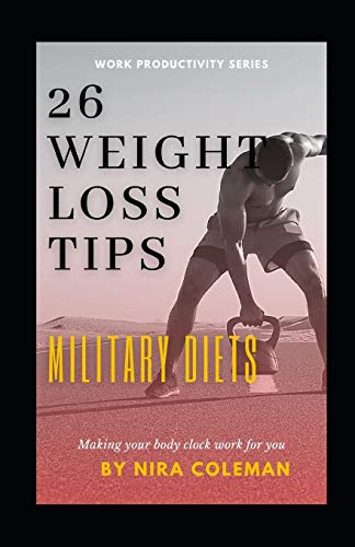 26 WEIGHT LOSS TIPS: MILITARY DIETS: Unlocking the secrets of weight loss