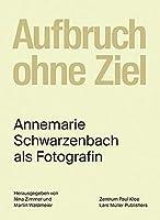 Aufbruch ohne Ziel: Annemarie Schwarzenbach als Fotografin