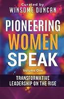 Pioneering Women Speak: Transformative Leadership on the Rise