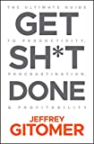 Get Sh*t Done: The Ultimate Guide to Productivity, Procrastination, and Profitability