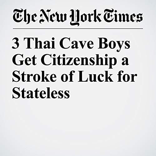 3 Thai Cave Boys Get Citizenship a Stroke of Luck for Stateless copertina
