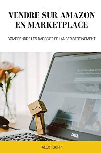 Vendre sur Amazon en Marketplace - Comprendre les bases et se lancer sereinement