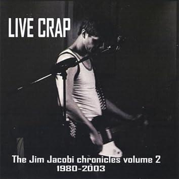 LIVE CRAP, THE JIM JACOBI CHRONICLES VOL. 2 1980-2003