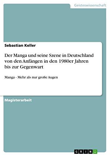 Der Manga und seine Szene in Deutschland von den Anfängen in den 1980er Jahren bis zur Gegenwart: Manga - Mehr als nur große Augen (German Edition)