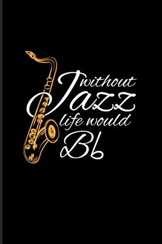 Without Jazz Life Would Bb: 2021 Planner | Weekly & Monthly Pocket Calendar | 6x9 Softcover Organizer | Funny Music Quotes & Jazz Gift