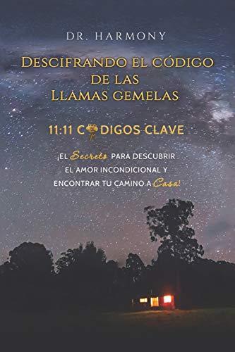 Descifrando El Código De Las Llamas Gemelas: 11:11 CÓDIGOS CLAVE: ¡El secreto para descubrir el amor incondicional y encontrar tu camino a casa! (Spanish Edition)
