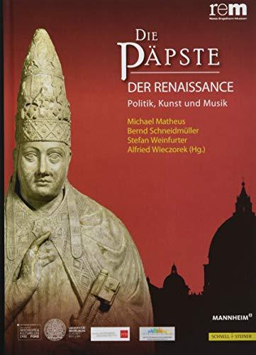 Die Päpste der Renaissance: Politik, Kunst und Musik (Publikationen der Reiss-Engelhorn-Museen, Band 2)