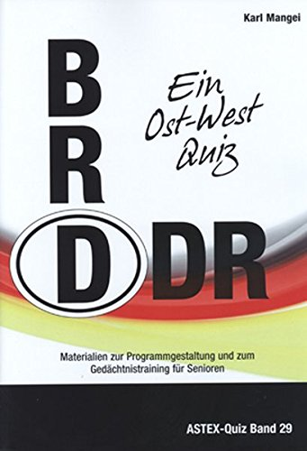BRD DDR: Ein Ost-West Quiz (ASTEX-Quiz / Materialien zur Programmgestaltung und zum Gedächtnistraining in der Altenhilfe und Altenarbeit)