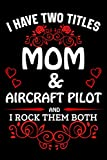 I Have Two Titles Mom & Aircraft pilot And I Rock Them Both: Blank Line Notebook Gift For Mom/ Inspirational Notebook for Aircraft pilot Educators Who ... Birthday, Valentine's Day Funny Gift Ideas