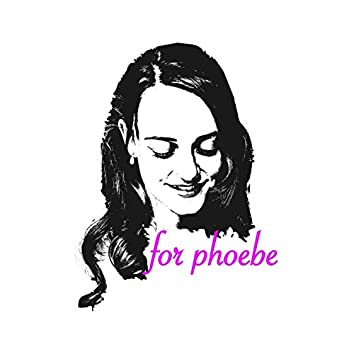 For Phoebe