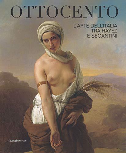 Ottocento. L'arte dell'Italia tra Hayez e Segantini. Catalogo della mostra (Forlì, 9 febbraio-16 giugno 2019). Ediz. a colori