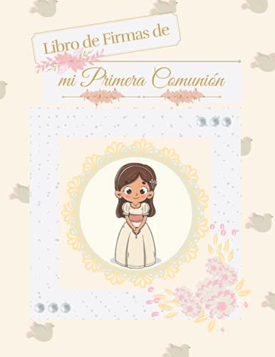 LIBRO DE FIRMAS DE MI PRIMERA COMUNIÓN: Libro de firmas, álbum de fotos de los recuerdos de mi primera comunión para niña. Libro en tapa dura con ... El regalo perfecto para primera comunión