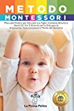 Metodo Montessori: Manuale Pratico per Educare tuo Figlio. Contiene Attività e Giochi (0-3 e 3-6 Anni) per lo Sviluppo di Autonomia, Comunicazione e Mente del Bambino (Regalo Neomamma!)