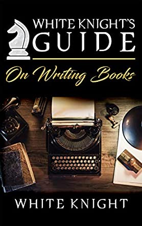 White Knight's Guide on Writing Books