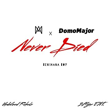 Never Died (feat. Domo Major)
