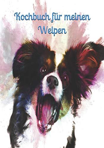 Kochbuch für meinen Welpen: Hundekochbuch Hundekekse frisches Fleisch Hund Welpenfutter Welpe selber zubereiten gesundes Futter Gesundheit Rüde