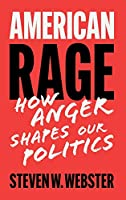 American Rage: How Anger Shapes Our Politics