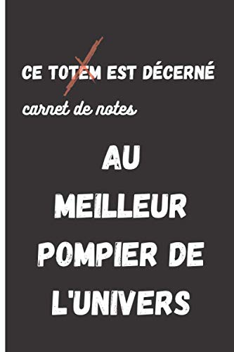 Carnet de notes ' Ce totem (carnet de notes) est décerné au meilleur pompier de l'univers' cadeau original, anniversaire, pot de départ, fêtes,: notebook humour de format A5, 100 pages lignées
