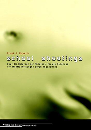 School Shootings. Über die Relevanz der Phantasie für die Begehung von Mehrfachtötungen durch Jugendliche