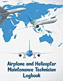 Airplane And Helicopter Maintenance Technician Logbook: Aircraft Engineer Operation & Technician Log Book for Aircraft Repairs and Mechanical Record ... Maintenance Technician & Mechanic Log book