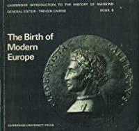 The Birth of Modern Europe (Cambridge Introduction to World History) 0521077281 Book Cover