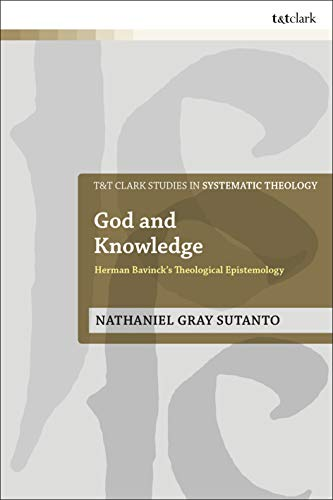 God and Knowledge: Herman Bavinck's Theological Epistemology (T&T Clark Studies in Systematic Theology Book 35) (English Edition)