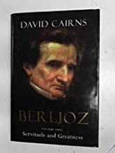 Berlioz Vol. II : Servitude and Greatness