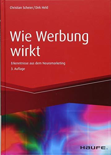 Scheier Christian,Held Dirk, Wie Werbung wirkt. Erkenntnisse des Neuromarketing.