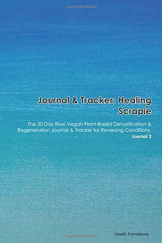 Journal & Tracker: Healing Scrapie: The 30 Day Raw Vegan Plant-Based Detoxification & Regeneration Journal & Tracker for Reversing Conditions. Journal 2