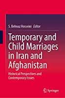 Temporary and Child Marriages in Iran and Afghanistan: Historical Perspectives and Contemporary Issues