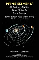 Prime Elements of Ordinary Matter, Dark Matter & Dark Energy: Beyond Standard Model & String Theory