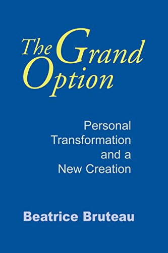 The Grand Option: Personal Transformation and a New Creation (Gethsemani Studies in Psychological and Religious Anthropology)