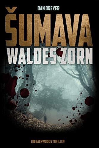 SUMAVA: Waldes Zorn: Ein Backwoods-Thriller