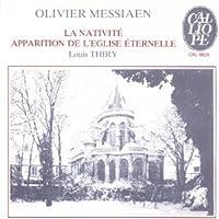 Messiaen: La Nativite, Apparition de leglise Eternelle, Le Banquet Celeste by Louis Thiry
