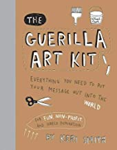 The Guerilla Art Kit: Everything You Need to Put Your Message out into the World (with step-by-step exercises, cut-out projects, sticker ideas, templates, and fun DIY ideas)