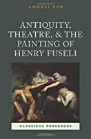 Antiquity, Theatre, and the Painting of Henry Fuseli (Classical Presences) by Andrei Pop(2015-03-29)