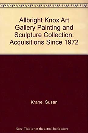 Albright Knox Art Gallery: The Painting and Sculpture Collection : Acquisitions Since 1972 by Susan Krane (1987-12-02)